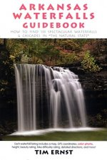 Arkansas Waterfalls: How to Find 200+ Spectacular Waterfalls & Cascades in