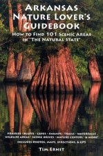 Arkansas Nature Lover's Guidebook: How to Find 101 Scenic Areas in