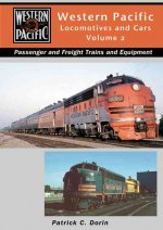 Western Pacific Locomotives and Cars, Volume 2: Steam, Diesel, Passenger, Freight