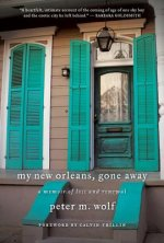 My New Orleans, Gone Away: A Memoir of Loss and Renewal