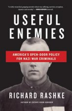 Useful Enemies: America's Open Door Policy for Nazi War Criminals