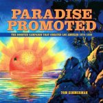 Paradise Promoted: The Booster Campaign That Created Los Angeles, 1870-1930