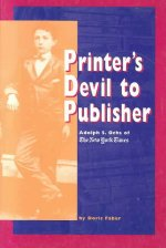 Printer's Devil to Publisher: Adolph S. Ochs of the New York Times