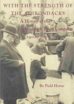 With the Strength of the Adirondacks: A History of the Adirondack Trust Company 1901-2001