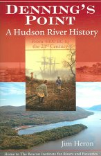 Denning's Point: A Hudson River History from 4000 BC to the 21st Century: Home to the Beacon Institute for Rivers and Estuaries