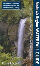 Mohawk Region Waterfall Guide: From the Capital District to Cooperstown & Syracuse the Mohawk & Schoharie Valleys, Helderbergs, and Leatherstocking C