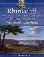 Rhinecliff: The Tangled Tale of Rhinebeck's Waterfront: A Hudson River History
