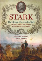Stark: The Life and Wars of John Stark, French & Indian War Ranger, Revolutionary War General