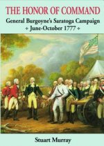 Honor of Command: General Burgoyne's Saratoga Campaign June-October 1777