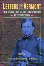 Letters to Vermont: From Her Civil War Soldier Correspondents to the Home Press Volume 2