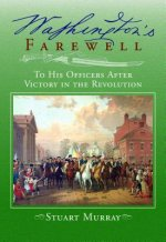 Washington's Farewell: To His Officers: After Victory in the Revolution