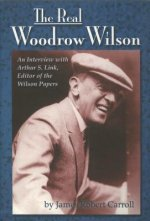 Real Woodrow Wilson: An Interview with Arthur S. Link, Editor of the Wilson Papers