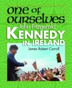 One of Ourselves: John Fitzgerald Kennedy in Ireland