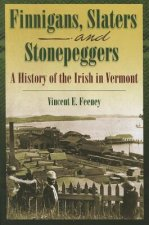 Finnigans, Slaters and Stonepeggers: A History of the Irish in Vermont