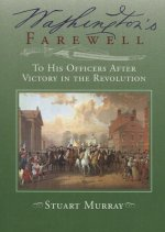 Washington's Farewell to His Officers: After Victory in the Revolution