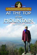 At the Top of the Mountain: The Adventures of Will Ryan and the Civilian Conservation Corps 1936-38, Book III