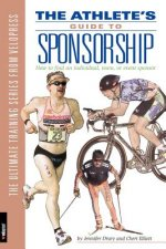 Athlete's Guide to Sponsorship: How to Find an Individual, Team, or Event Sponsor