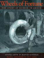 Wheels of Fortune: The Story of Rubber in Akron