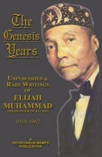 The Genesis Years: Unpublished & Rare Writings of Wlijah Muhammad (Messenger of Allah) 1959-1962