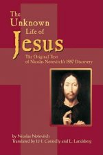 The Unknown Life of Jesus: The Original Text of Nicolas Notovich's 1887 Discovery
