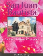 San Juan Bautista: The Town, the Mission & the Park