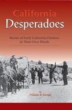 California Desperadoes: Stories of Early Outlaws in Their Own Words