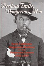 Perilous Trails, Dangerous Men: Early California Stagecoach Robbers and Their Desperate Careers 1856-1900