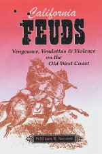 California Feuds: Vengence, Vendettas & Violence on the Old West Coast