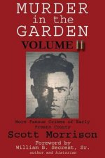Murder in the Garden, Volume II: More Famous Crimes of Early Fresno County