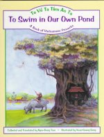 To Swim in Our Own Pond/Ta Ve Ta Tam Ao Ta: A Book of Vietnamese Proverbs