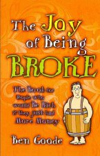 The Joy of Being Broke: The Book for People Who Would Be Rich If They Just Had More Money