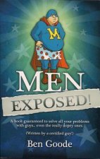 Men Exposed!: A Book Guaranteed to Solve All Your Problems with Guys... Even the Really Dopey Ones