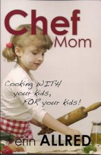 Chef Mom: Cooking with Your Kids, for Your Kids!