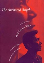 The Anchored Angel: The Writings of Jose Garcia Villa