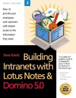 Building Intranets with Lotus Notes & Domino 5.0: How to Provide Your Employees and Customers with Instant Access to the Information They Need
