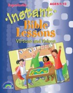 Instant Bible Lessons: Virtues and Values: Ages 5-10