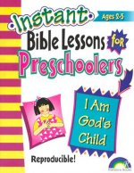 Instant Bible Lessons: I Am God's Child: Preschoolers