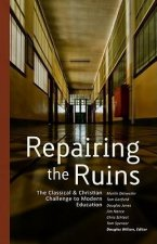 Repairing the Ruins: The Classical & Christian Challenge to Modern Education
