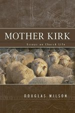 Mother Kirk: Essays and Forays in Practical Ecclesiology