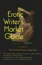 The Erotic Writer's Market Guide: Advice, Tips, and Market Listings for the Aspiring Professional Erotica Writer
