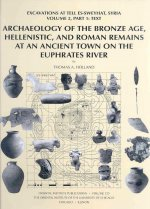Archaeology of the Bronze Age, Hellenistic, and Roman Remains at an Ancient Town on the Euphrates River: Excavations at Tell Es-Sweyhat, Syria Volume