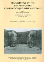 Proceedings of the 51st Rencontre Assyriologique Internationale: Held at the Oriental Institute of the University of Chicago July 18-22, 2005