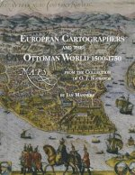 European Cartographers and the Ottoman World, 1500-1750: Maps from the Collection of O.J. Sopranos