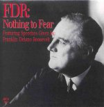 FDR: Nothing to Fear: Featuring Speeches Given