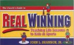 The Coach's Guide to Real Winning: Teaching Life Lessons to Kids in Sports