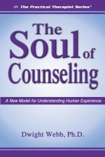 The Soul of Counseling: A New Model for Understanding Human Experience