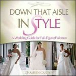 Down That Aisle in Style!: A Wedding Guide for Full-Figured Women