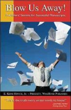 Blow Us Away!: Publishers' Secrets for Successful Manuscripts