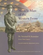 Miracle Man of the Western Front: Dr. Varaztad H. Kazanjian Pioneer Plastic Surgeon