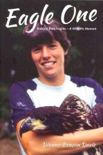 Eagle One: Raising Bald Eagles -- Wildlife Memoir